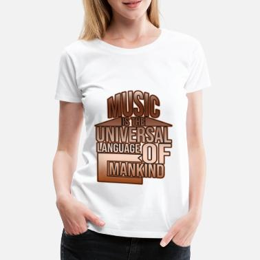 Universal Spruch Music is the universal language of mankind love - Frauen Premium T-Shirt