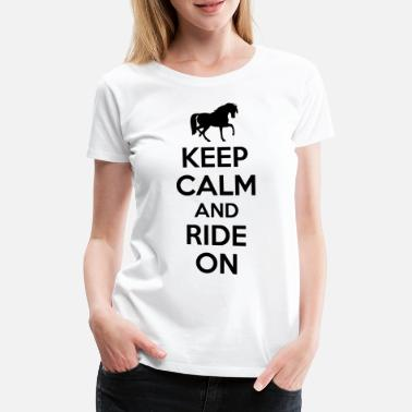 Pferdesprüche Keep calm and ride on - Frauen Premium T-Shirt