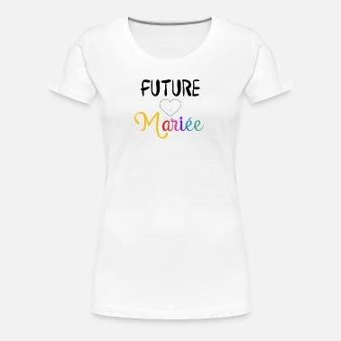 989007ddeb7 future mariée T-shirt premium Femme