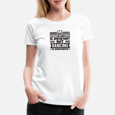 Break Dance Education is important Dancing Is important dance sport - Women's Premium T-Shirt