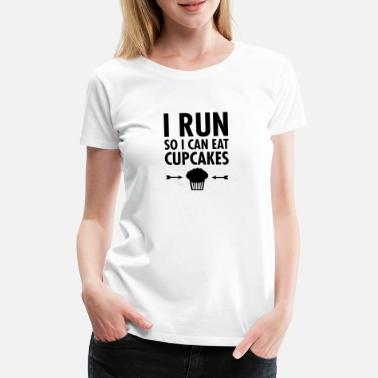 I Run So I Can Eat Cupcakes - Women's Premium T-Shirt
