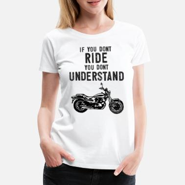 Bobber If You Don't Ride You Dont Understand Moto Biker - Women's Premium T-Shirt