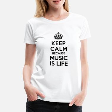Music Keep calm because Music is Life - T-shirt premium Femme