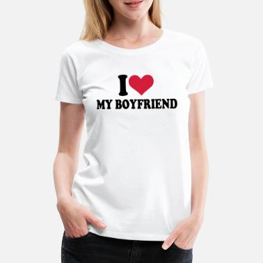 I Love My Boyfriend I love my boyfriend - Premium T-skjorte for kvinner