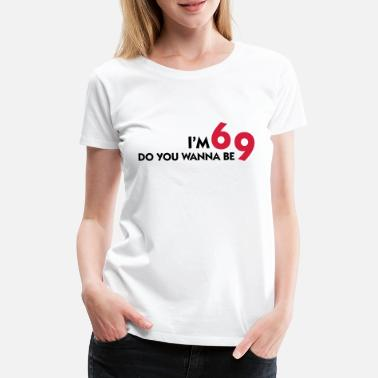Nine I am 6 Want to be my 9? - Women's Premium T-Shirt