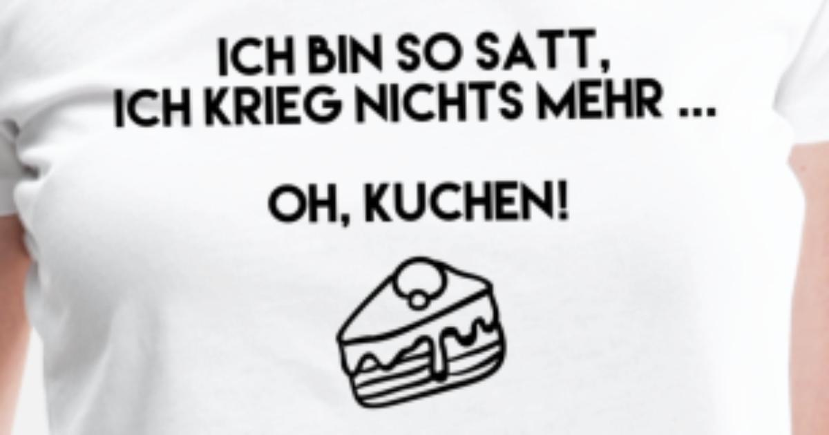 Lustige Spruche Geschenk Kuchen Essen Satt Suss Frauen Premium T