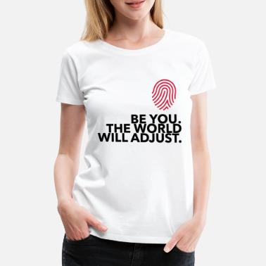 Be yourself. The world will be adapted! - Women's Premium T-Shirt