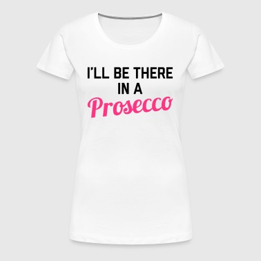 In A Prosecco Funny Quote - Premium T-skjorte for kvinner