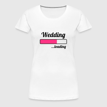 Wedding ...loading - Frauen Premium T-Shirt