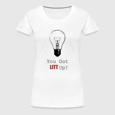 You Got Litt Up! Bottles & Mugs - Women's Premium T-Shirt