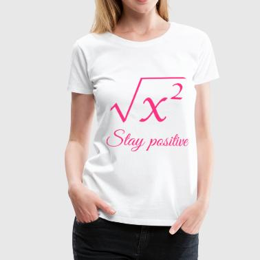 Stay positive physics engineer computer science student - Women's Premium T-Shirt