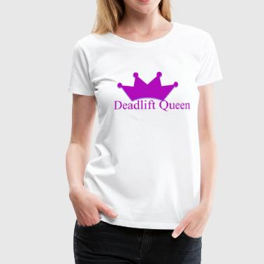 Deadlift queen - T-shirt Premium Femme