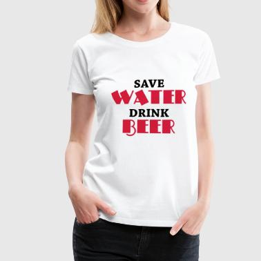 Save water, drink beer - Vrouwen Premium T-shirt