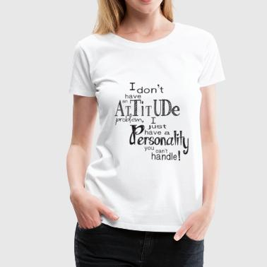 Personality you can't handle - Vrouwen Premium T-shirt