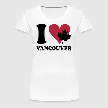 I love vancouver - Vrouwen Premium T-shirt