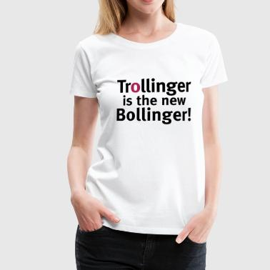 Trollinger is the new Bollinger! - Frauen Premium T-Shirt