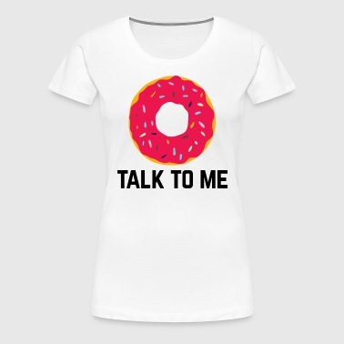 Donut Talk To Me Funny Quote - Women's Premium T-Shirt
