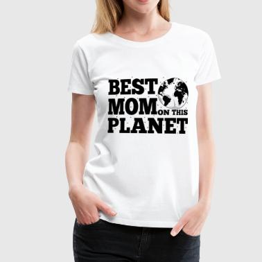 Best Mom On This Planet Mother's Day Gift - Women's Premium T-Shirt