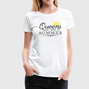 Queens are born in Summer - Birthday Gift - Frauen Premium T-Shirt