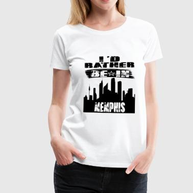 Gift Id rather be in Memphis - Women's Premium T-Shirt