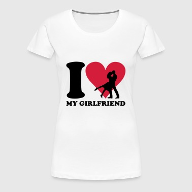 I love my Girlfriend - Camiseta premium mujer
