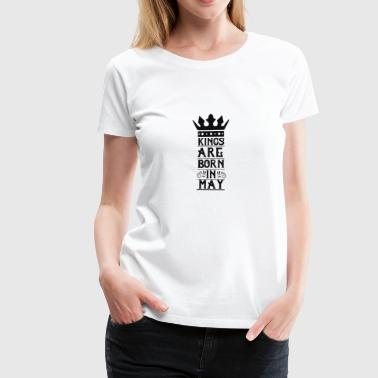 Kings are born in May - Maglietta Premium da donna