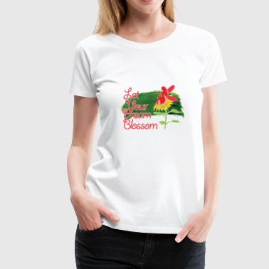 LET YOUR DREAM BLOSSSOM - Women's Premium T-Shirt
