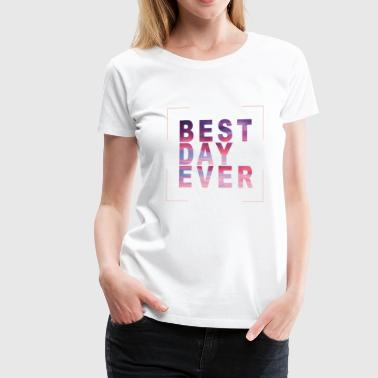 Best Day Ever JGA kip bruid - Vrouwen Premium T-shirt
