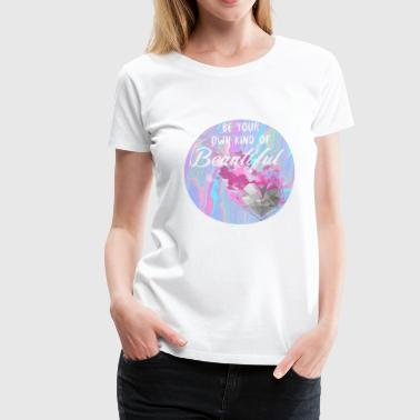 Be your own child of beautiful - Women's Premium T-Shirt