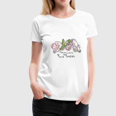 Flower Crowns and Fake Smiles - Women's Premium T-Shirt