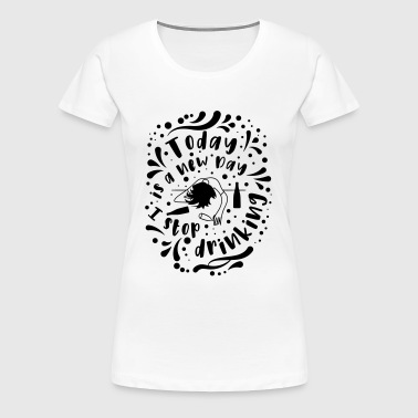 Stop drink - Women's Premium T-Shirt