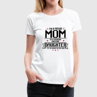 I'm a Proud mom of a freaking awesome daughter - Frauen Premium T-Shirt