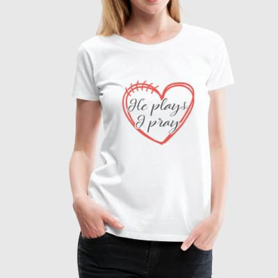 He plays, I pray - American football love - Women's Premium T-Shirt