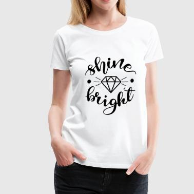 Shine Bright Like a Diamond - Women's Premium T-Shirt