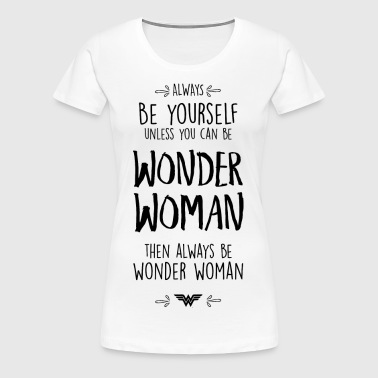 DC Comics Always Be Wonder Woman Funny Quote - Vrouwen Premium T-shirt
