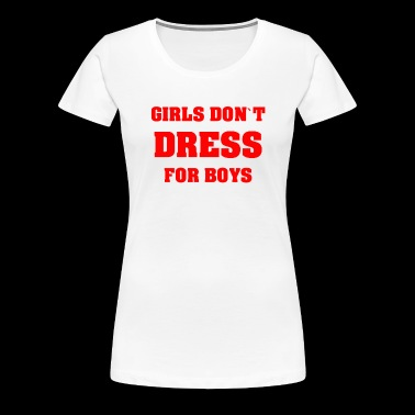 FEMINIST GIRLS DON`T DRESS FOR BOYS FEMINIST - Women's Premium T-Shirt