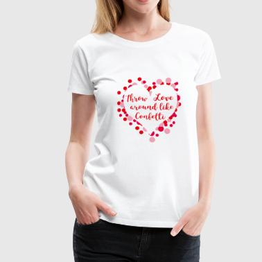 Throw Love around like Confetti - Women's Premium T-Shirt