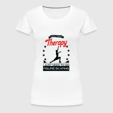 Figure Skating - Better Than Therapy - Gift - Women's Premium T-Shirt
