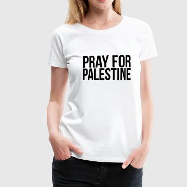 PRAY FOR PALESTINE - Women's Premium T-Shirt