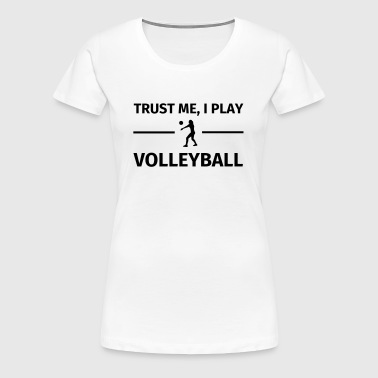 Trust Me I Play Volleyball - Camiseta premium mujer