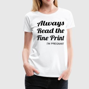 Always read the fine print - I'm pregnant - Frauen Premium T-Shirt