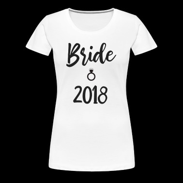 Bride 2018 - Women's Premium T-Shirt
