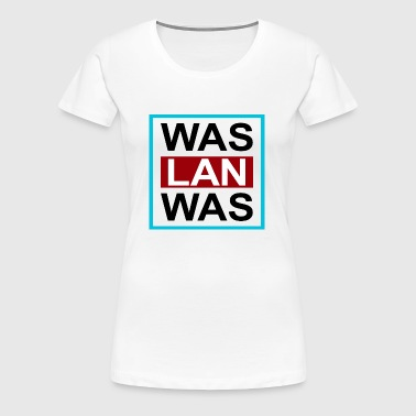 Was Lan Was - Frauen Premium T-Shirt