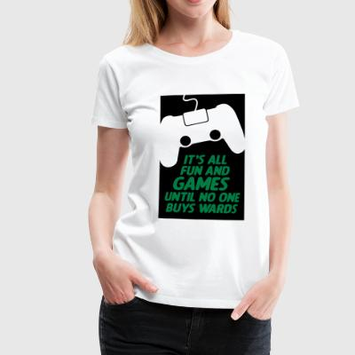 It s all fun until no one buys wards - Frauen Premium T-Shirt
