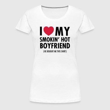 I Love My Smokin' Hot Boyfriend ( He Bought...) - Dame premium T-shirt