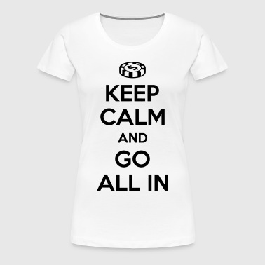 Poker: Keep calm and go all in - T-shirt Premium Femme