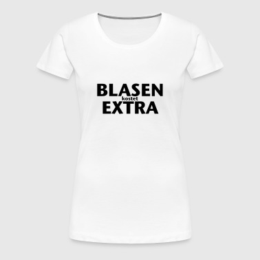Blasen kostet extra | Blowjob | Oral - Women's Premium T-Shirt
