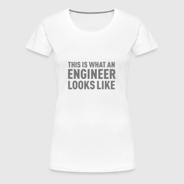 This Is What An Engineer Looks Like - T-shirt Premium Femme