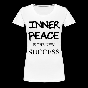 INNER PEACE IS THE NEW SUCCESS - Women's Premium T-Shirt