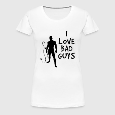 I Love Bad Guys - Women's Premium T-Shirt
